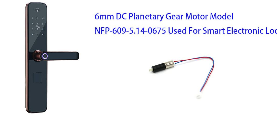 6mm Planetary Gear Motor Model NFP-609-5.14-0675 Used For Smart Electronic Lock